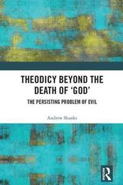 Theodicy Beyond the Death of 'God' by Andrew Shanks
