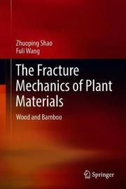 The Fracture Mechanics of Plant Materials by Zhuoping Shao