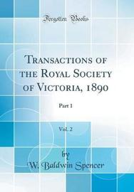 Transactions of the Royal Society of Victoria, 1890, Vol. 2 by W Baldwin Spencer image