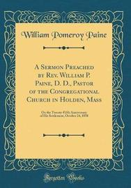 A Sermon Preached by Rev. William P. Paine, D. D., Pastor of the Congregational Church in Holden, Mass by William Pomeroy Paine image