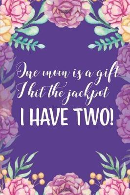 One Mom is a Gift I Hit the Jackpot I Have Two! by Blush and Bloom Books