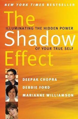 The Shadow Effect: Illuminating the Hidden Power of Your True Self by Deepak Chopra