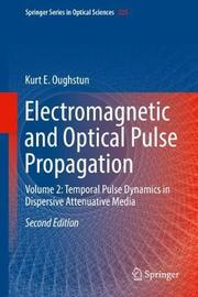 Electromagnetic and Optical Pulse Propagation by Kurt E. Oughstun