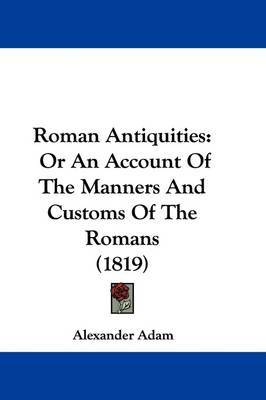 Roman Antiquities: Or An Account Of The Manners And Customs Of The Romans (1819) by Alexander Adam image