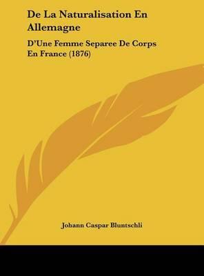 de La Naturalisation En Allemagne: D'Une Femme Separee de Corps En France (1876) by Johann Caspar Bluntschli image