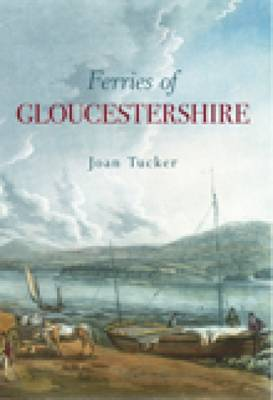 Ferries of Gloucestershire by Joan Tucker