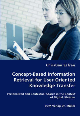 Concept-Based Information Retrieval for User-Oriented Knowledge Transfer by Christian Safran