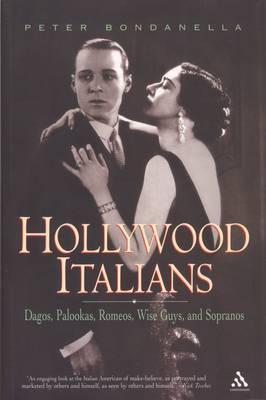 Hollywood Italians: Dagos, Palookas, Romeos, Wise Guys and Sopranos by Peter E Bondanella image