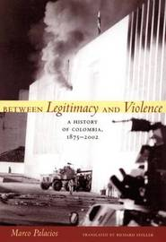 Between Legitimacy and Violence by Marco Palacios image
