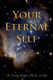 Your Eternal Self by Dr R Craig Hogan