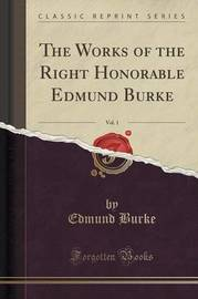 The Works of the Right Honorable Edmund Burke, Vol. 1 (Classic Reprint) by Edmund Burke image