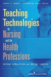 Teaching Technologies in Nursing and the Health Professions by Wanda Bonnel image