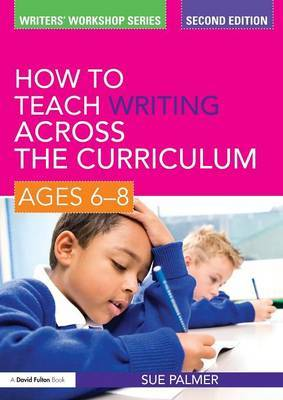 How to Teach Writing Across the Curriculum: Ages 6-8 by Sue Palmer image
