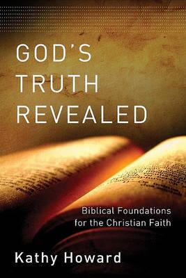 God's Truth Revealed: Biblical Foundations for the Christian Faith by Kathy Howard