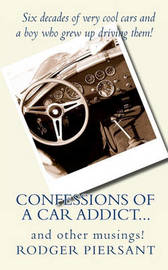 Confessions of a Car Addict...and Other Musings. by MR Rodger James Piersant