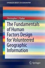 The Fundamentals of Human Factors Design for Volunteered Geographic Information by Christopher J Parker