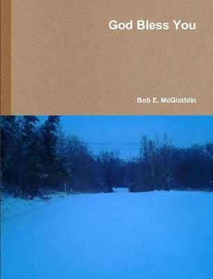 God Bless You by Author, Poet, & Lyricist Bob E. McGlothlin image