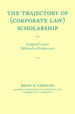 The Trajectory of (Corporate Law) Scholarship by Brian R. Cheffins