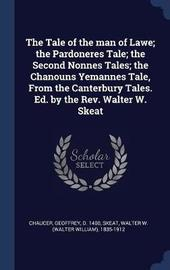 The Tale of the Man of Lawe; The Pardoneres Tale; The Second Nonnes Tales; The Chanouns Yemannes Tale, from the Canterbury Tales. Ed. by the REV. Walter W. Skeat by Geoffrey Chaucer