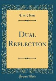 Dual Reflection (Classic Reprint) by Eve Orme image