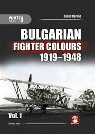 Bulgarian Fighter Colours 1919-1948 Vol. 1 by Denes Bernad