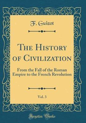 The History of Civilization, Vol. 3 by F Guizot