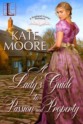 A Lady's Guide to Passion and Property by Kate Moore