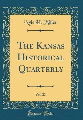 The Kansas Historical Quarterly, Vol. 22 (Classic Reprint) by Nyle H Miller image