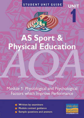 AS Sport and Physical Education AQA: Physiological and Psychological Factors Which Improve Performance: Module 1 by Sue Young image
