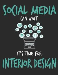 Social Media Can Wait It's Time For Interior Design by School Subject Composition Notebooks image