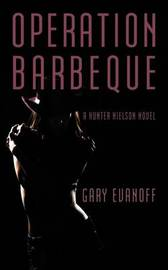 Operation Barbeque: A Hunter Nielson Novel by Evanoff Gary Evanoff