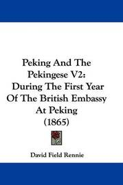Peking And The Pekingese V2: During The First Year Of The British Embassy At Peking (1865) by David Field Rennie image