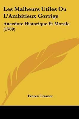 Les Malheurs Utiles Ou L'Ambitieux Corrige: Anecdote Historique Et Morale (1769) by Freres Cramer image