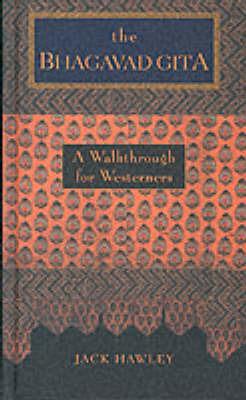 The Bhagavad Gita: A Walkthrough for Westerners by Jack Hawley