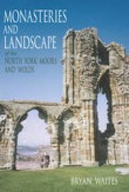 Monasteries and Landscape of the North York Moors and Wolds by Bryan Waites image