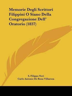 Memorie Degli Scrittori Filippini O Siano Della Congregazione Dell' Oratorio (1837) by Carlo Antonio De Rosa Villarosa