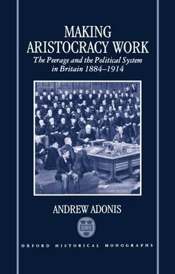Making Aristocracy Work by Andrew Adonis