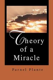 Theory of a Miracle by Parnel Plante image