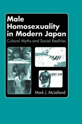 Male Homosexuality in Modern Japan by Mark J McLelland