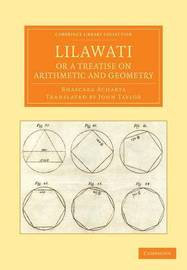 Lilawati; or a Treatise on Arithmetic and Geometry by Bhascara Acharya