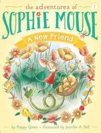 The Adventures of Sophie Mouse #1: The New Friend by Poppy Green