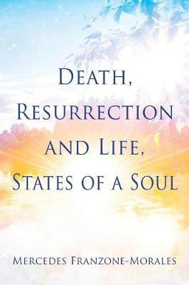 Death, Resurrection and Life, States of a Soul by Mercedes Franzone-Morales