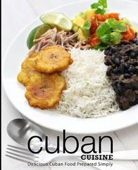 Cuban Cuisine by Booksumo Press