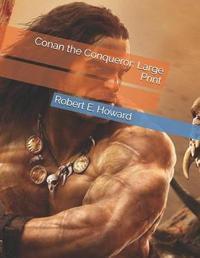 Conan the Conqueror by Robert , E. Howard