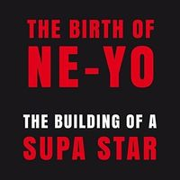 The Birth of Ne-Yo: The Building of a Supa Star by Ne-Yo image
