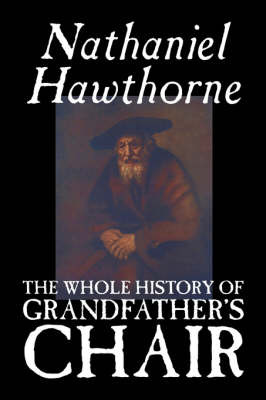 The Whole History of Grandfather's Chair by Nathaniel Hawthorne image