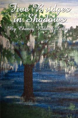 Five Bridges in Shadows by Chancy Riddick Eckert