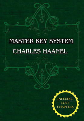 The Master Key System (Unabridged Ed. Includes All 28 Parts) by Charles Haanel by Charles Haanel