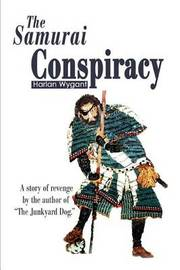 The Samurai Conspiracy: A Story of Revenge by the Author of the Junkyard Dog. by Harlan Wygant image
