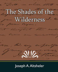 The Shades of the Wilderness by A Altsheler Joseph a Altsheler image